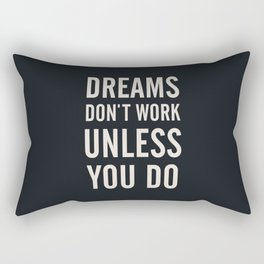 Dreams don't work unless You Do. Quote typography, to inspire, motivate, boost, overcome difficulty Rectangular Pillow