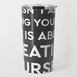 Life isn't about finding yourself. Life is about creating yourself. Travel Mug