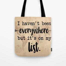 I Haven't Been Everywhere But It's On My List Tote Bag