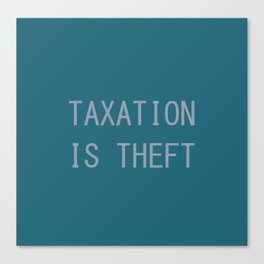 Taxation Is Theft Canvas Print