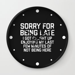 Sorry For Being Late Funny Quote Wall Clock