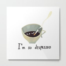 Espresso Depresso (Yummy Crowd) Metal Print