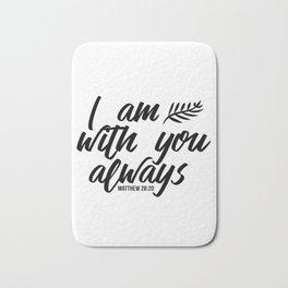 Bible verse Matthew 28:20 I am with you always black & white Bath Mat