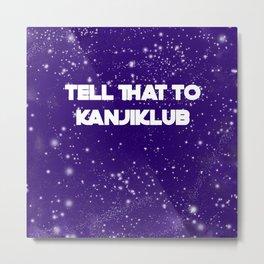 tell that to kanjiklub Metal Print