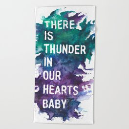 'There is thunder in our hearts' lyric art print Beach Towel