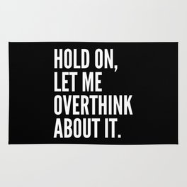 Hold On Let Me Overthink About It (Black & White) Rug