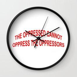 THE OPPRESSED CANNOT OPPRESS THE OPPRESSORS Wall Clock