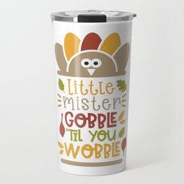 Little mister gobble til you wobble Travel Mug