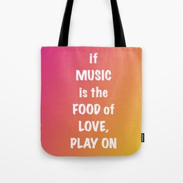 if MUSIC be the FOOD of love, PLAY ON Tote Bag