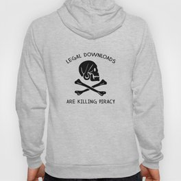 Legal Downloads Are Killing Piracy Hoody