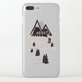 THE MOUNTAIN IS CALLING AND I MUST GO Clear iPhone Case