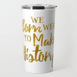 Born To Make History Travel Mug