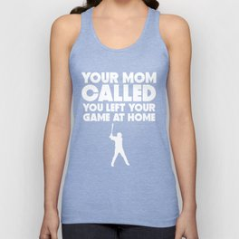 Your Mom Called You Left Your Game At Home Baseball Unisex Tank Top