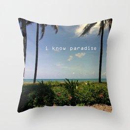 I know paradise Throw Pillow