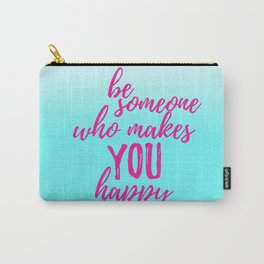 Be Someone Who Makes You Happy Carry-All Pouch