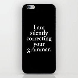 I am silently correcting your grammar (Black & White) iPhone Skin