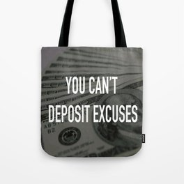YOU CAN'T DEPOSIT EXCUSES Tote Bag