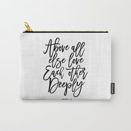 above all else love each other deeply, 1 peter 4:8, bible verse,scripture art,bible cover,love sign Carry-All Pouch