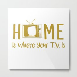 Home Is Where Your TV Is Metal Print
