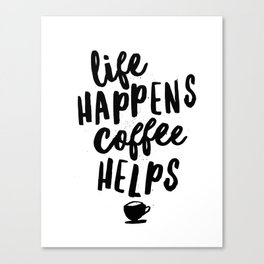 Life Happens Coffee Helps Canvas Print