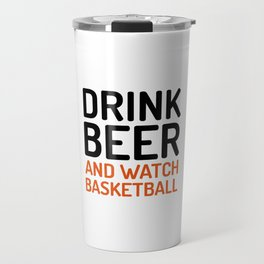 Drink Beer Watch Basketball Sports Quote Travel Mug