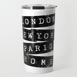 LONDON, NEW YORK, PARIS, HOME Travel Mug