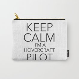 Keep Calm I´m a Hovercraft Pilot Carry-All Pouch
