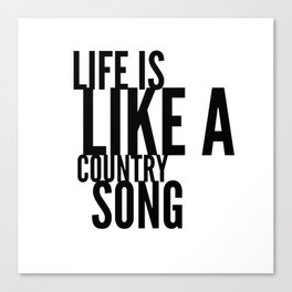 Life is Like a Country Song in Black Canvas Print