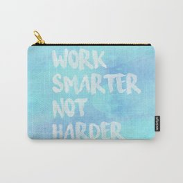 Work Smarter Not Harder Carry-All Pouch