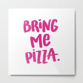 Bring Me Pizza Metal Print