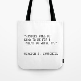 History will be kind to me for I intend to write it. Winston S. Churchill Tote Bag