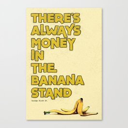 There's Always Money in the Banana Stand - Arrested Development Canvas Print