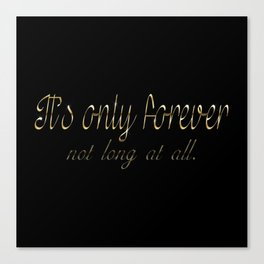 It's Only Forever Canvas Print