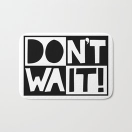 DON'T WAIT / DO IT! Bath Mat