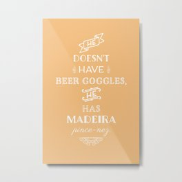 He doesn't have beer goggles, he has madeira pince-nez. Metal Print