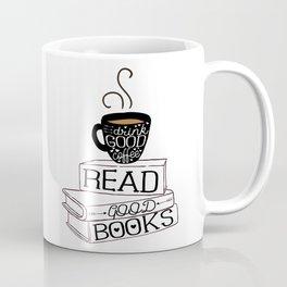 Drink Good Coffee, Read Good Books Coffee Mug