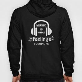 Music is what feelings sound like Hoody