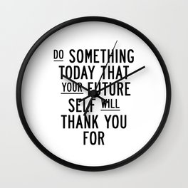 Do Something Today That Your Future Self Will Thank You For typography poster home decor wall art Wall Clock