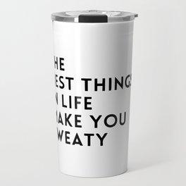 The best things in live make you sweaty Travel Mug