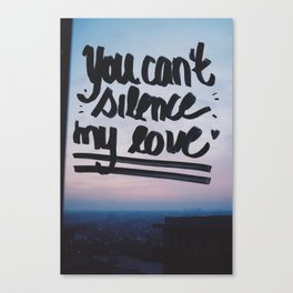 You can't silence my love Canvas Print