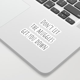 Don't Let the Muggles Get You Down (White) Sticker