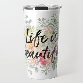 Romantic bouquet Life is beautiful Travel Mug