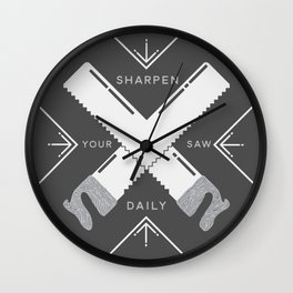 SHARPEN YOUR SAW DAILY  Wall Clock