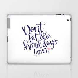 Don't Let the Hard Days Win Laptop & iPad Skin