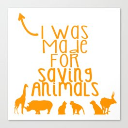 Was Made for Saving AnimalsWas Made for Saving Animals Canvas Print