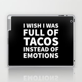 I Wish I Was Full of Tacos Instead of Emotions (Black & White) Laptop & iPad Skin