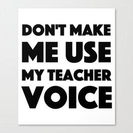Teacher Voice Funny Gift School Teaching Canvas Print