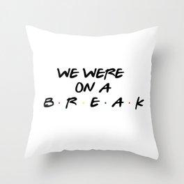 Friends - We Were On A Break Throw Pillow