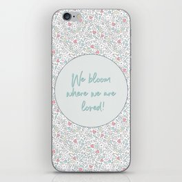 We Bloom Where We Are Loved iPhone Skin
