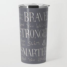 """Winnie the Pooh quote """"You are BRAVER"""" Travel Mug"""